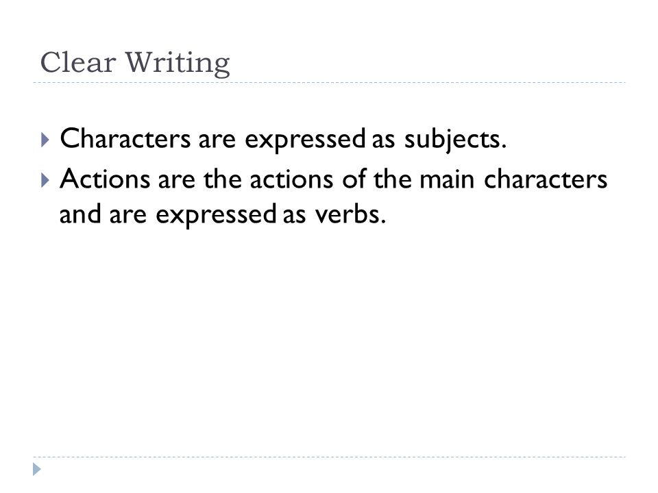 Clear Writing  Characters are expressed as subjects.