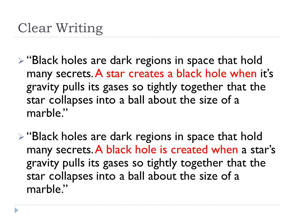 "Clear Writing  ""Black holes are dark regions in space that hold many secrets. A star creates a black hole when it's gravity pulls its gases so tightl"