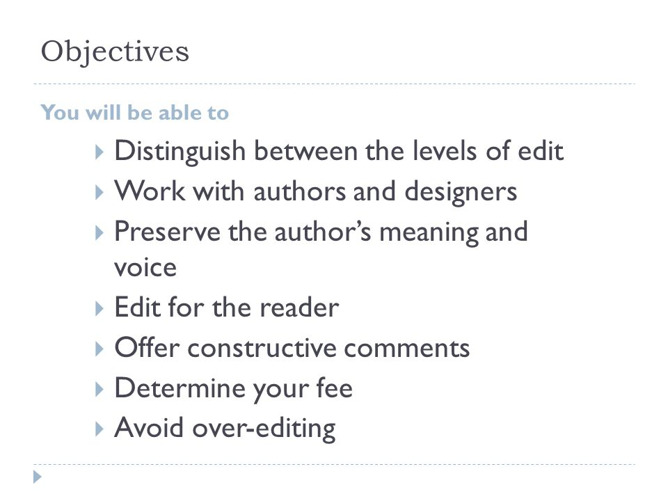 Objectives You will be able to  Distinguish between the levels of edit  Work with authors and designers  Preserve the author's meaning and voice 