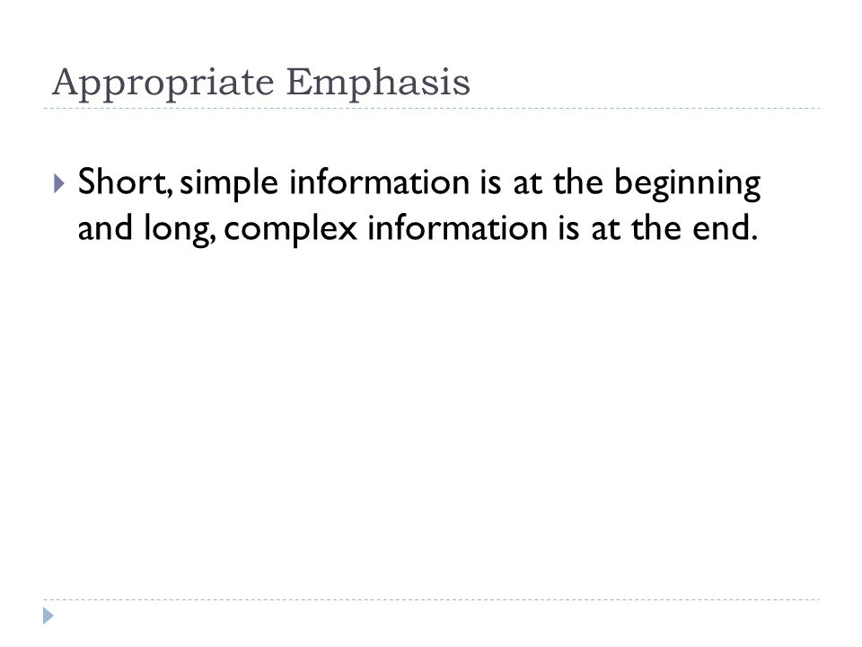 Appropriate Emphasis  Short, simple information is at the beginning and long, complex information is at the end.