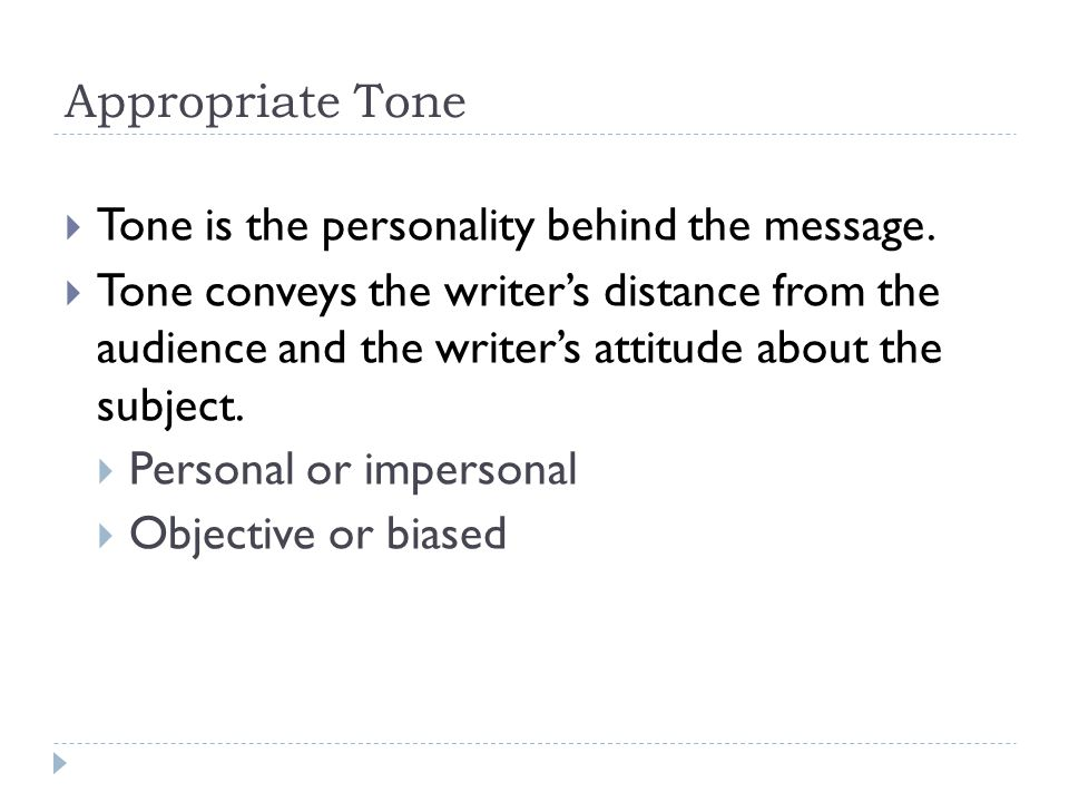 Appropriate Tone  Tone is the personality behind the message.
