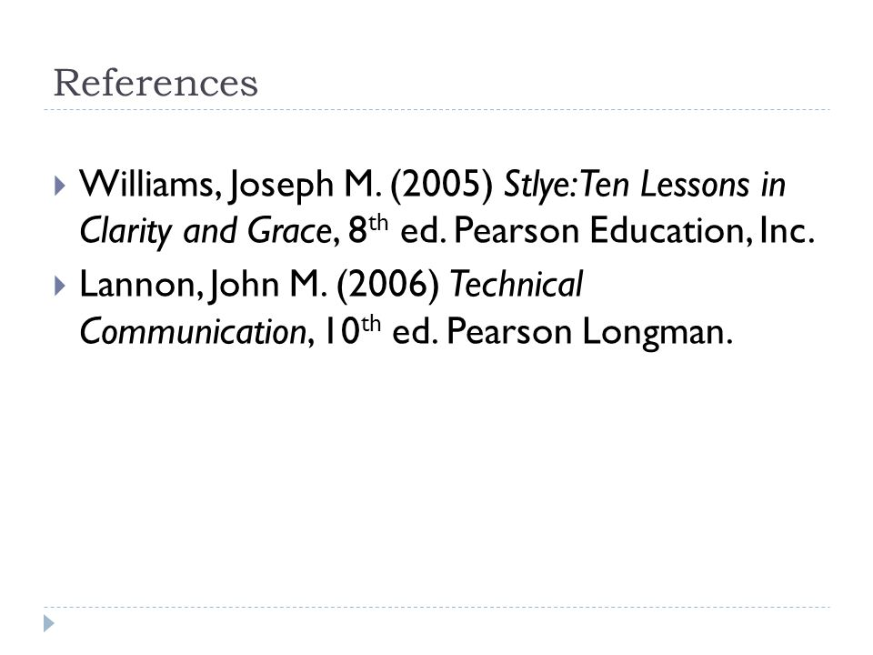References  Williams, Joseph M. (2005) Stlye: Ten Lessons in Clarity and Grace, 8 th ed.