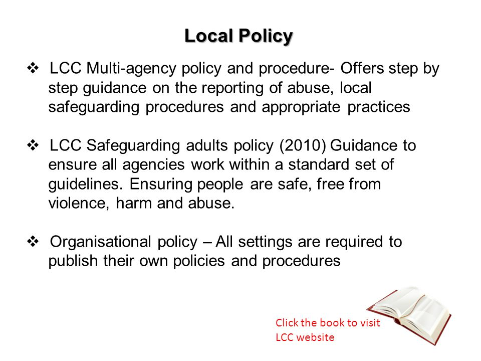  LCC Multi-agency policy and procedure- Offers step by step guidance on the reporting of abuse, local safeguarding procedures and appropriate practic