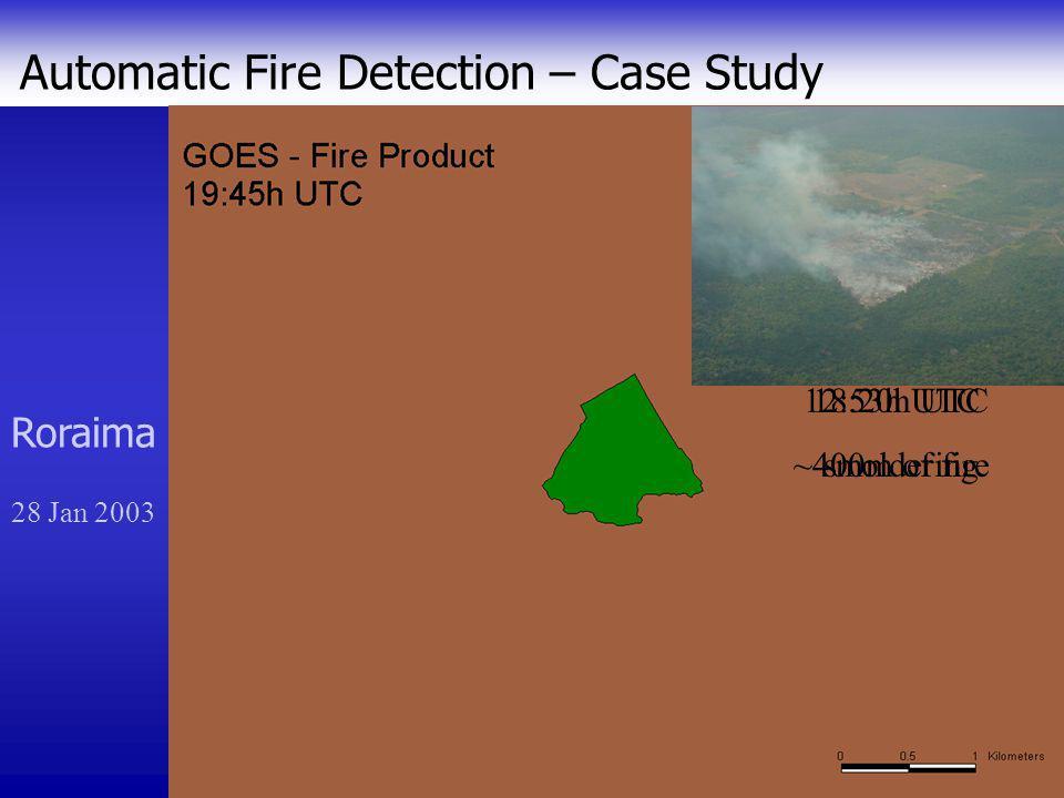 Automatic Fire Detection – Case Study Roraima 12:53h UTC ~400m of fire 18:20h UTC smoldering 28 Jan 2003