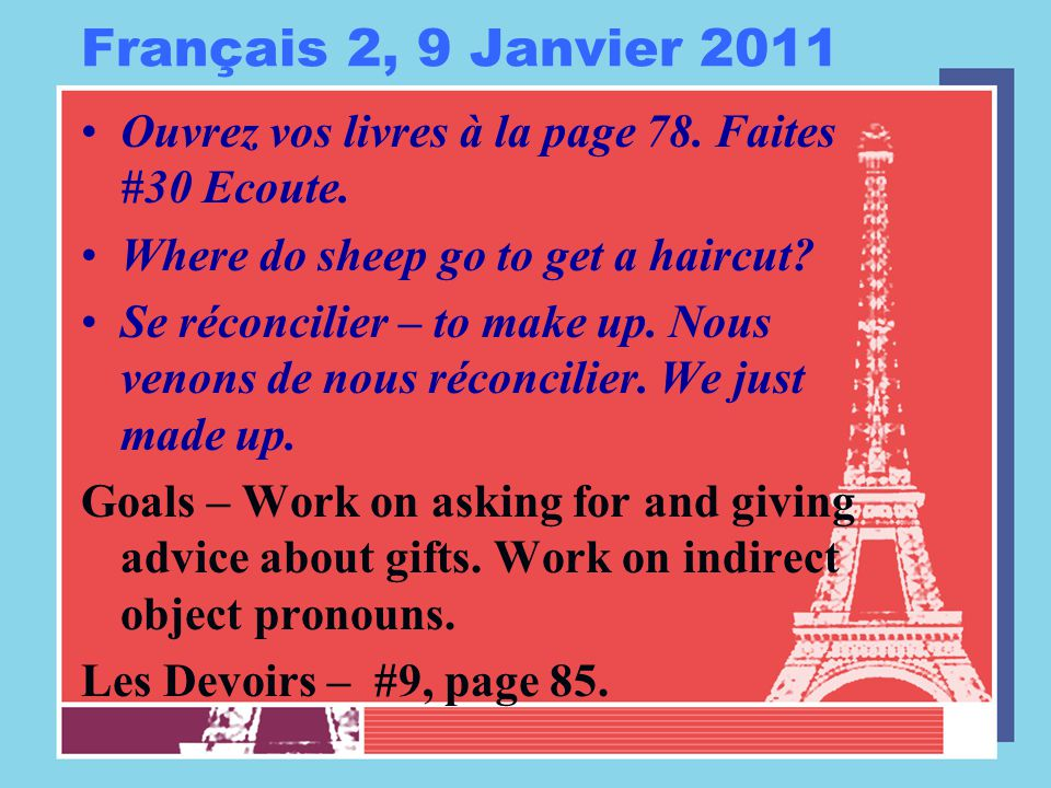 Français 2, 9 Janvier 2011 Ouvrez vos livres à la page 78. Faites #30 Ecoute. Where do sheep go to get a haircut? Se réconcilier – to make up. Nous ve