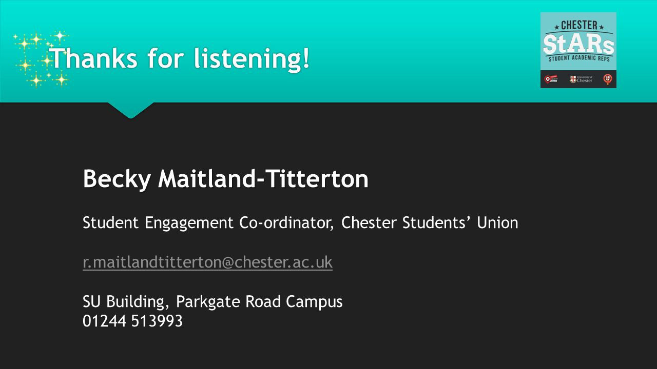 Thanks for listening! Becky Maitland-Titterton Student Engagement Co-ordinator, Chester Students' Union r.maitlandtitterton@chester.ac.uk SU Building,
