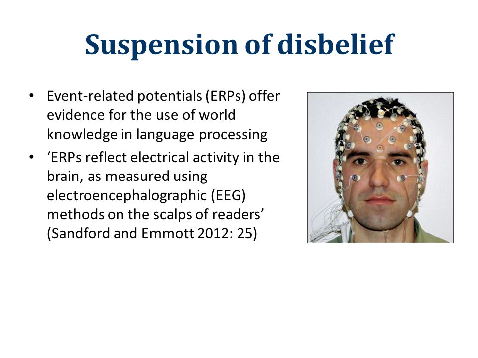 Suspension of disbelief Event-related potentials (ERPs) offer evidence for the use of world knowledge in language processing 'ERPs reflect electrical