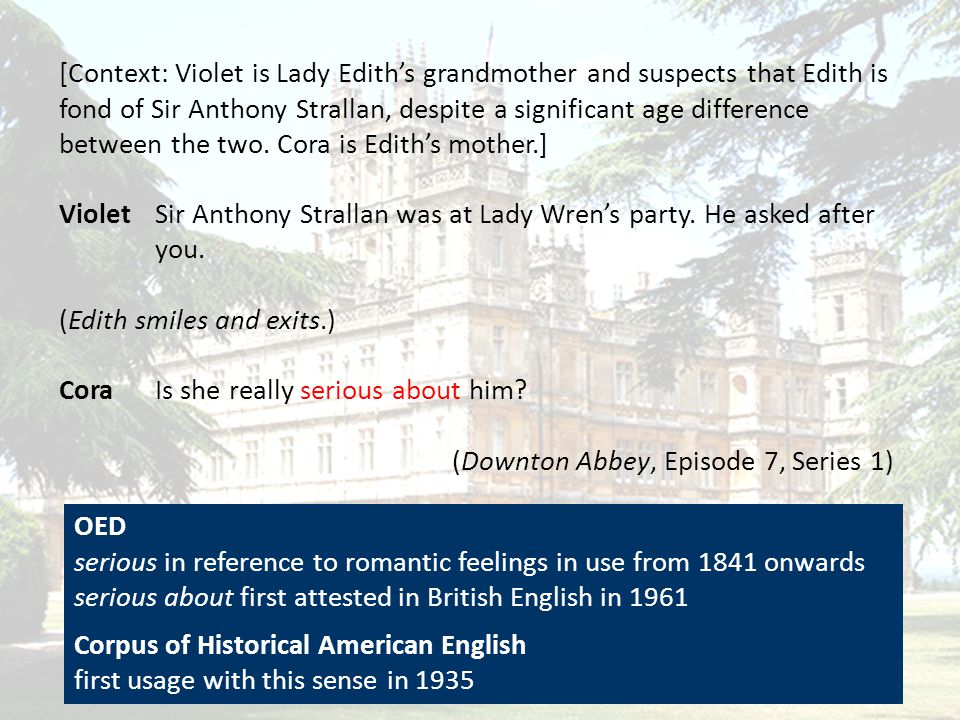 [Context: Violet is Lady Edith's grandmother and suspects that Edith is fond of Sir Anthony Strallan, despite a significant age difference between the
