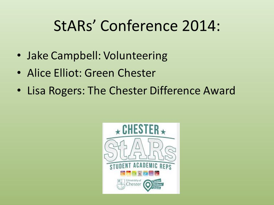 StARs' Conference 2014: Jake Campbell: Volunteering Alice Elliot: Green Chester Lisa Rogers: The Chester Difference Award