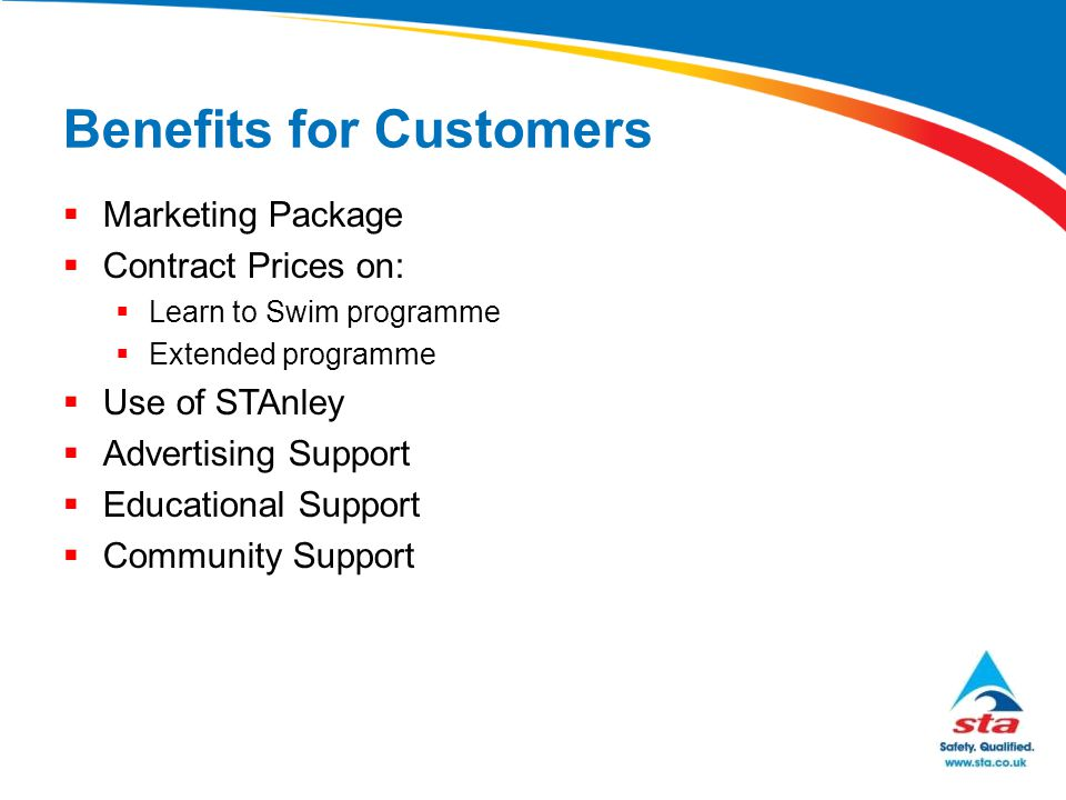 Benefits for Customers  Marketing Package  Contract Prices on:  Learn to Swim programme  Extended programme  Use of STAnley  Advertising Support