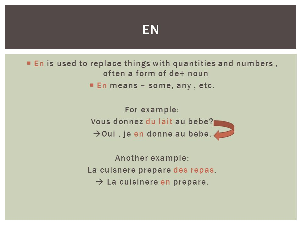  En is used to replace things with quantities and numbers, often a form of de+ noun  En means – some, any, etc.