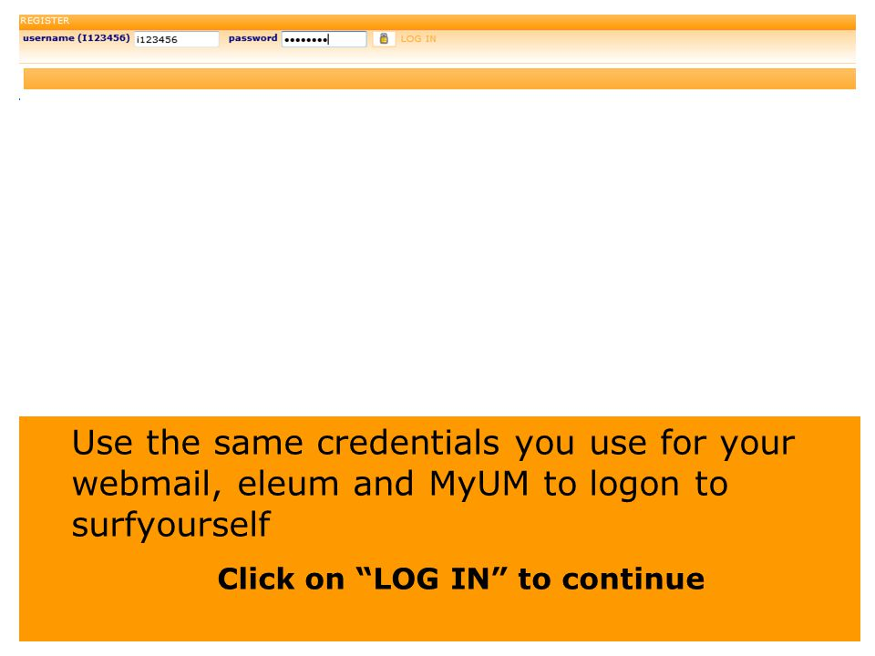 """Use the same credentials you use for your webmail, eleum and MyUM to logon to surfyourself Click on """"LOG IN"""" to continue"""