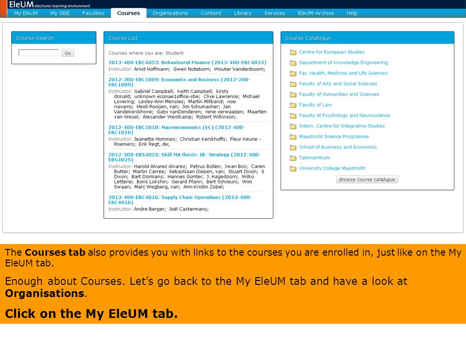 The Courses tab also provides you with links to the courses you are enrolled in, just like on the My EleUM tab. Enough about Courses. Let's go back to