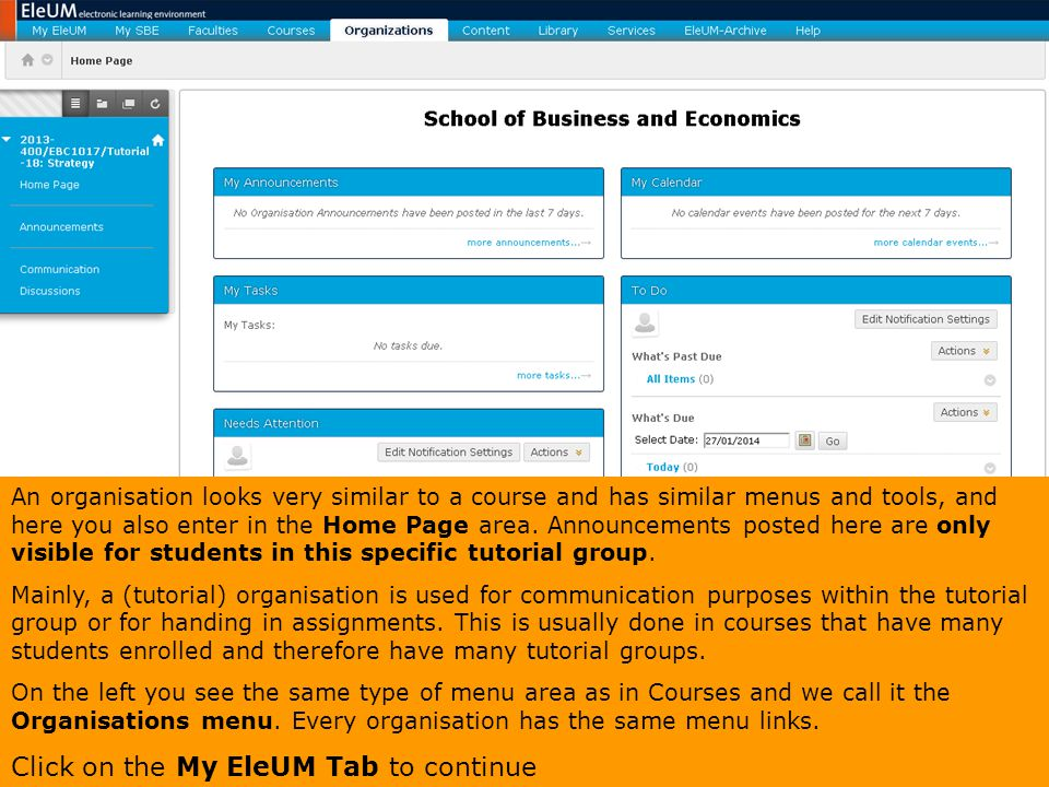 An organisation looks very similar to a course and has similar menus and tools, and here you also enter in the Home Page area. Announcements posted he