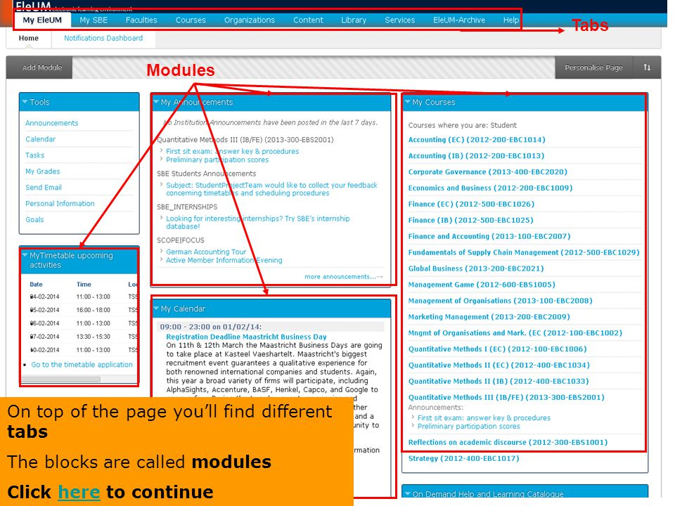 Tabs Modules On top of the page you'll find different tabs The blocks are called modules Click here to continuehere