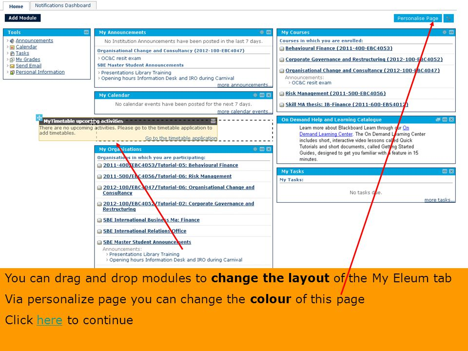 You can drag and drop modules to change the layout of the My Eleum tab Via personalize page you can change the colour of this page Click here to conti