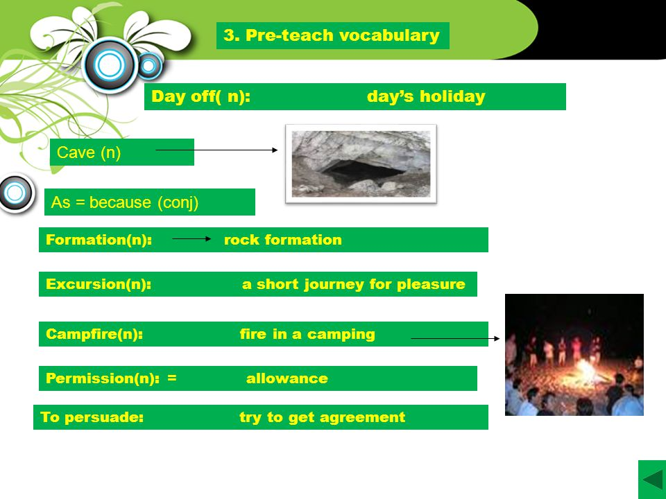 3. Pre-teach vocabulary Excursion(n): a short journey for pleasure Day off( n): day's holiday Campfire(n): fire in a camping To persuade: try to get a