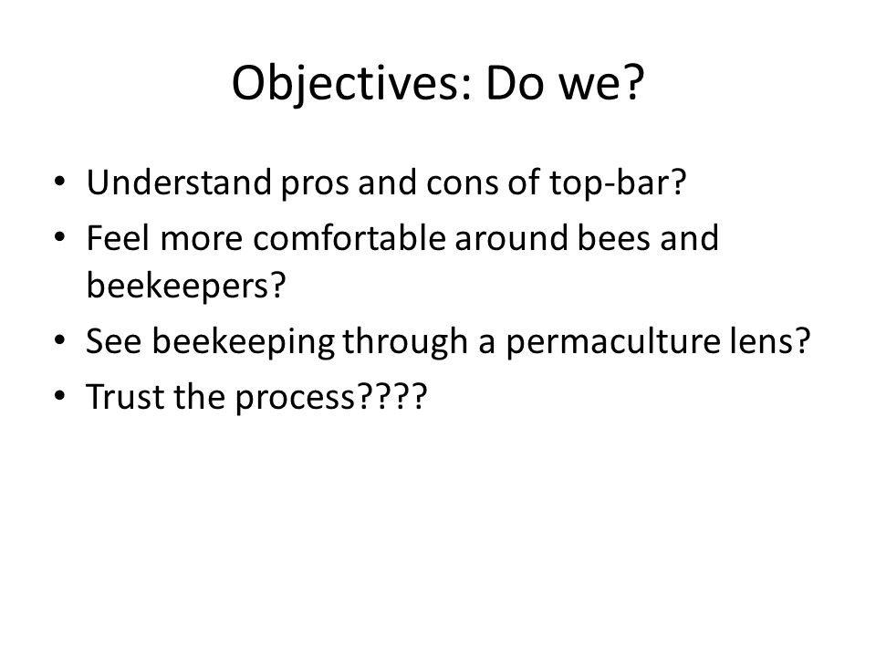 Objectives: Do we. Understand pros and cons of top-bar.
