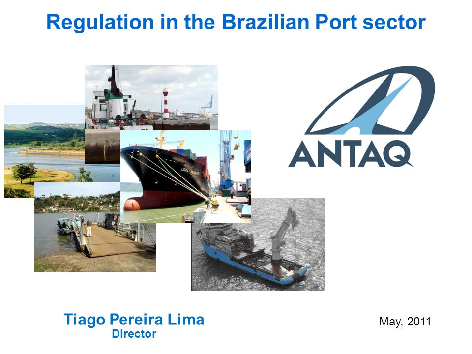 Regulation in the Brazilian Port sector Tiago Pereira Lima Director May, 2011
