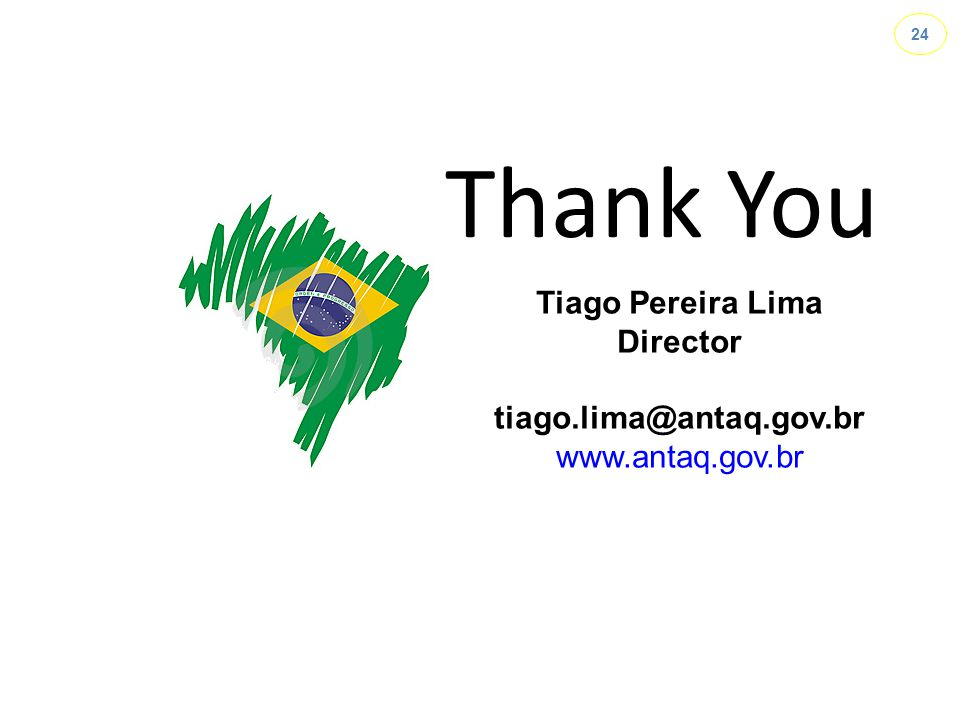 Thank You Tiago Pereira Lima Director tiago.lima@antaq.gov.br www.antaq.gov.br 24