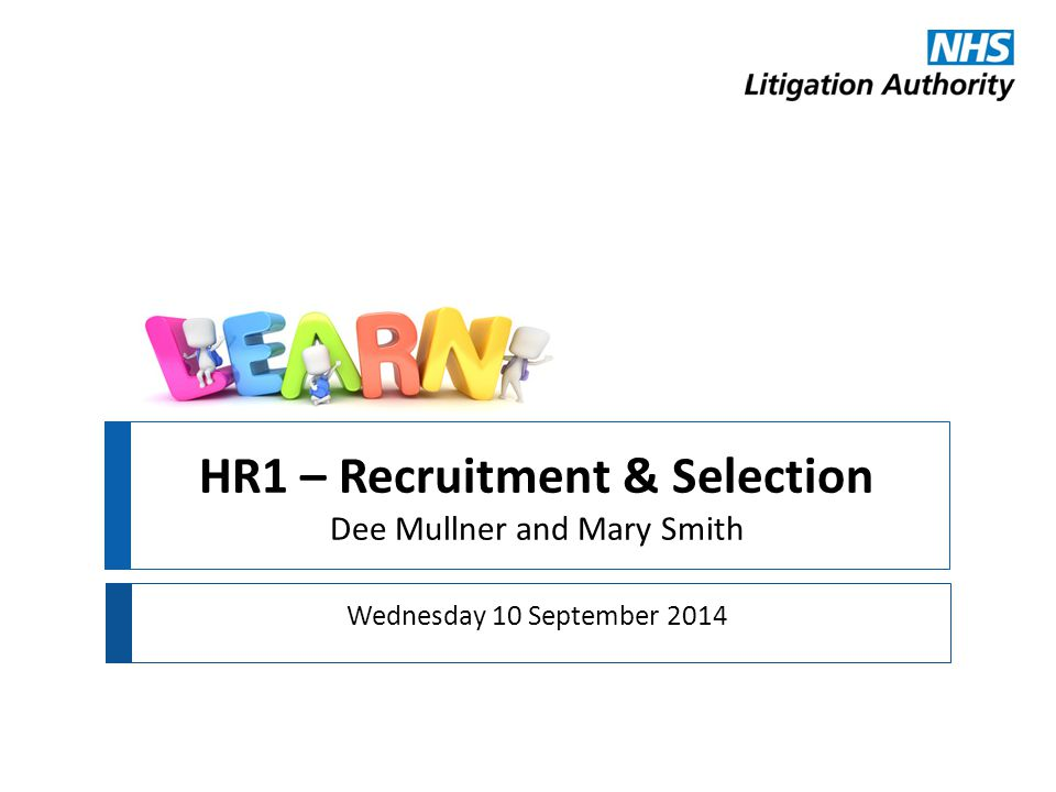 HR1 – Recruitment & Selection Dee Mullner and Mary Smith Wednesday 10 September 2014