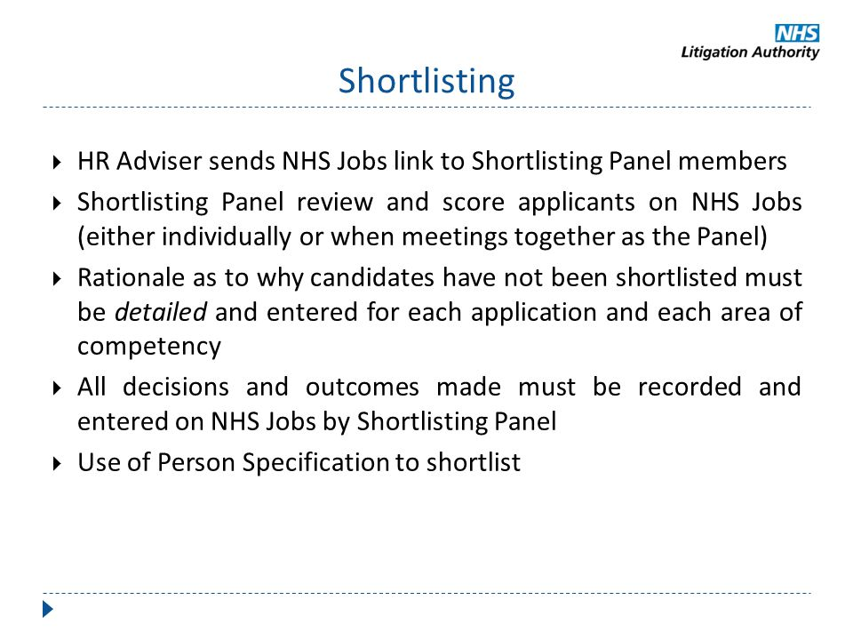 Shortlisting  HR Adviser sends NHS Jobs link to Shortlisting Panel members  Shortlisting Panel review and score applicants on NHS Jobs (either indiv