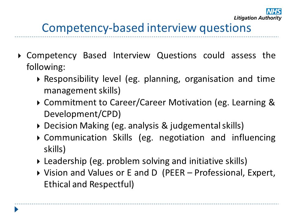 Competency-based interview questions  Competency Based Interview Questions could assess the following:  Responsibility level (eg. planning, organisa