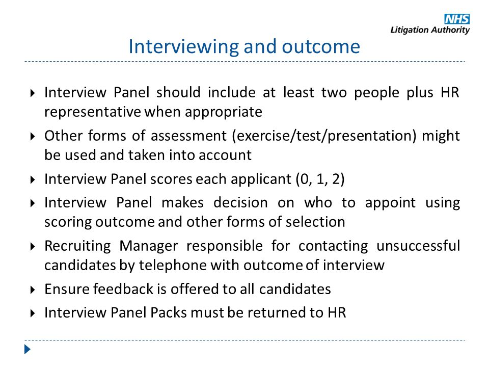Interviewing and outcome  Interview Panel should include at least two people plus HR representative when appropriate  Other forms of assessment (exe