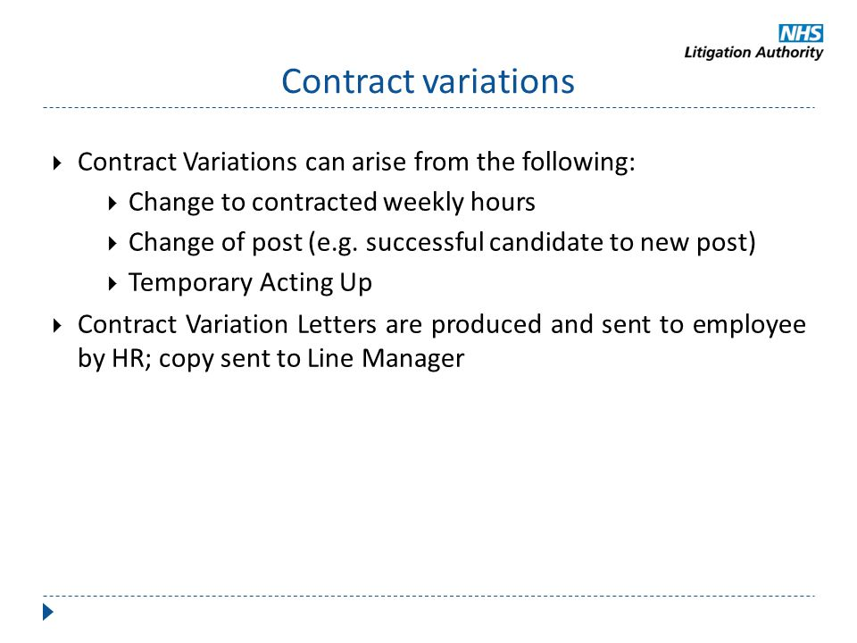 Contract variations  Contract Variations can arise from the following:  Change to contracted weekly hours  Change of post (e.g. successful candidat