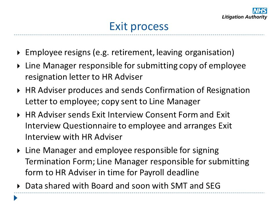 Exit process  Employee resigns (e.g. retirement, leaving organisation)  Line Manager responsible for submitting copy of employee resignation letter