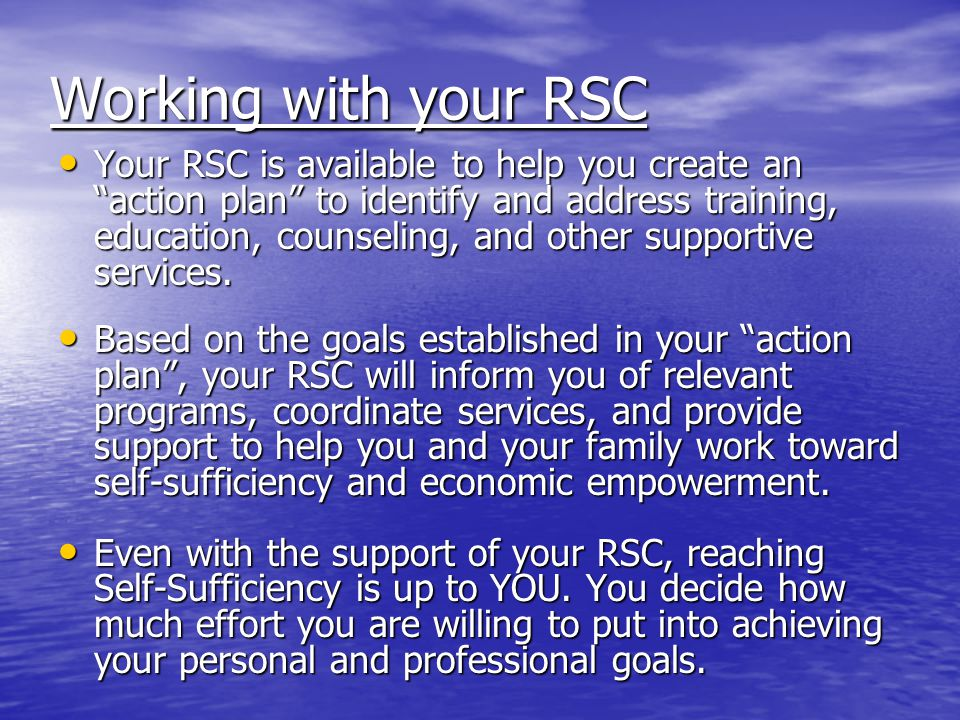 Working with your RSC Your RSC is available to help you create an action plan to identify and address training, education, counseling, and other supportive services.