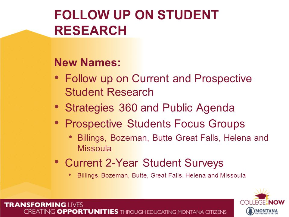 FOLLOW UP ON STUDENT RESEARCH New Names: Follow up on Current and Prospective Student Research Strategies 360 and Public Agenda Prospective Students F