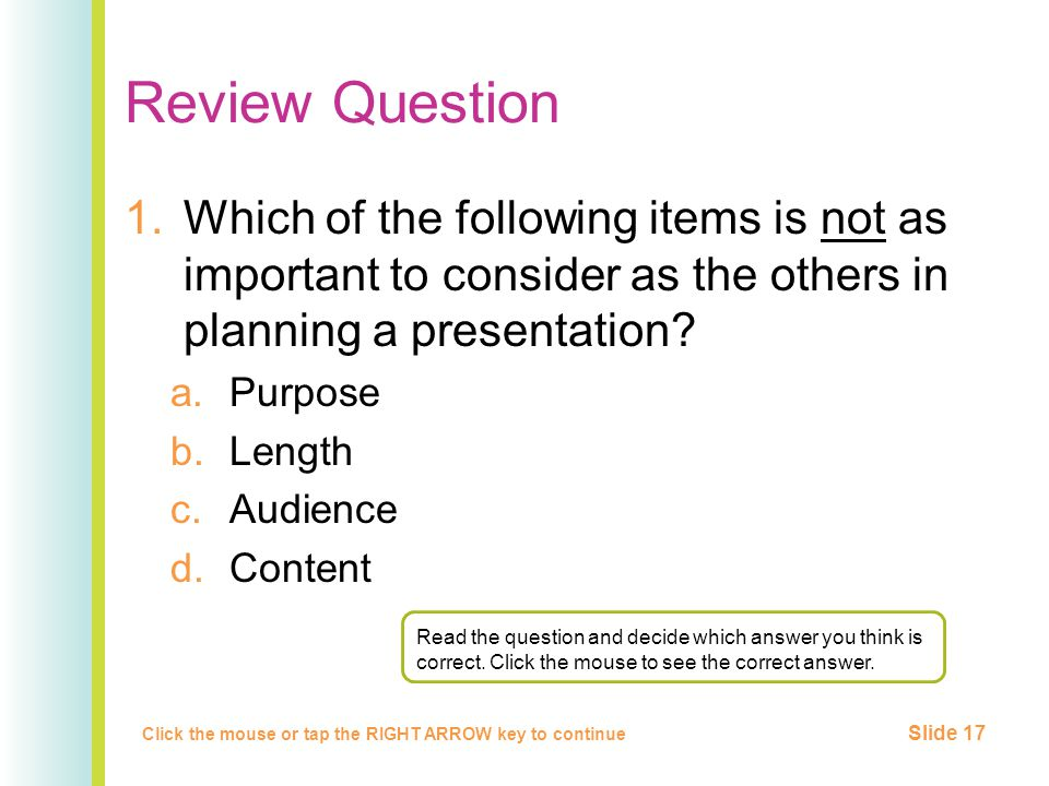Review Question 1.Which of the following items is not as important to consider as the others in planning a presentation.