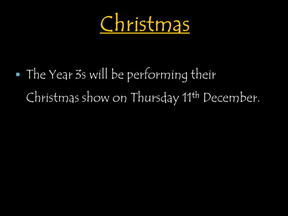  The Year 3s will be performing their Christmas show on Thursday 11 th December.