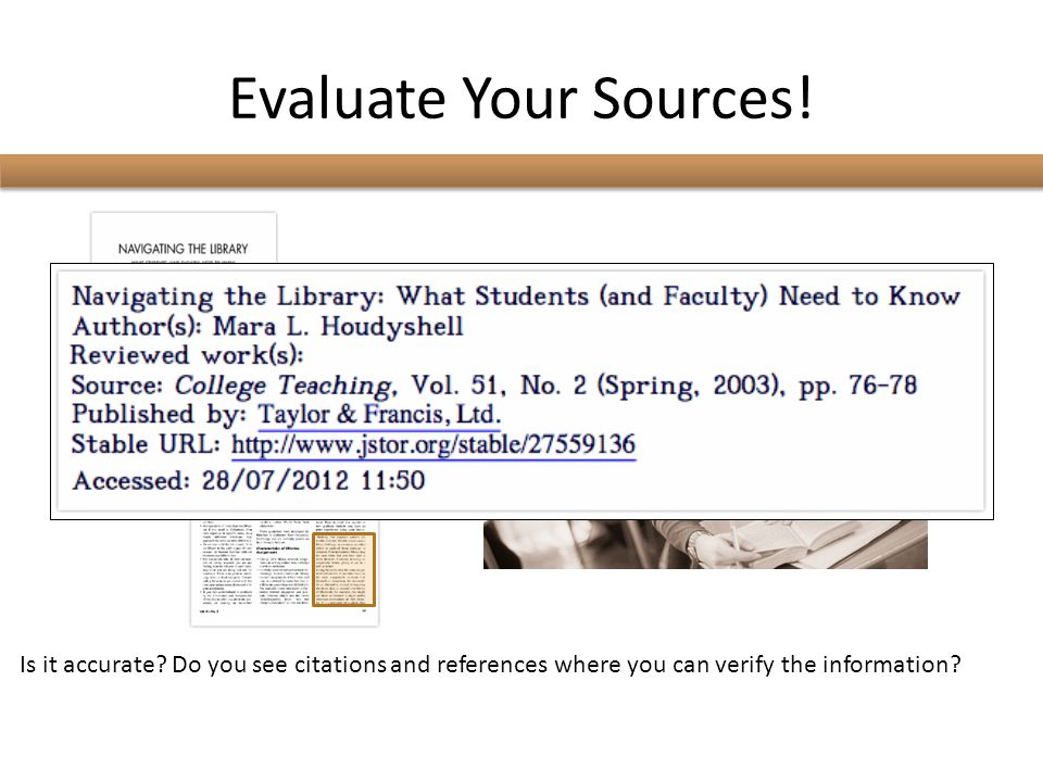 Evaluate Your Sources! Is it accurate? Do you see citations and references where you can verify the information?