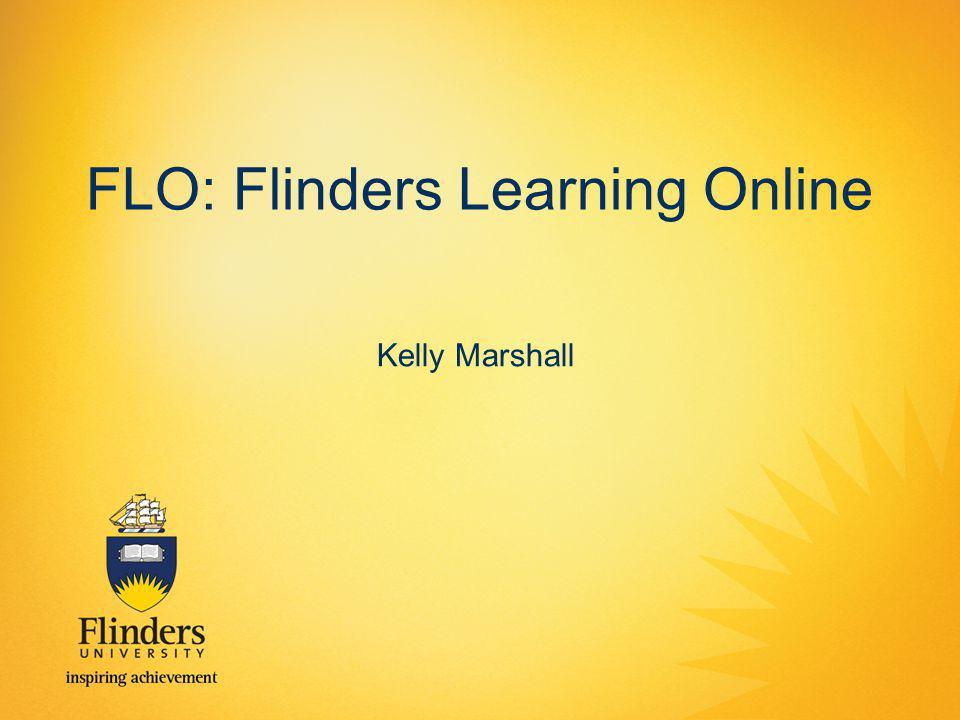 FLO: Flinders Learning Online Kelly Marshall