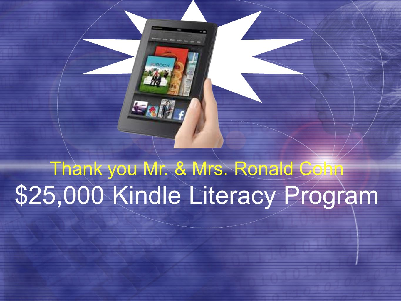 Thank you Mr. & Mrs. Ronald Cohn $25,000 Kindle Literacy Program