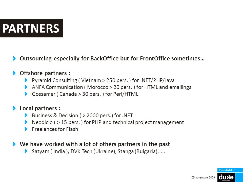 05 novembre 2009 Razorfish EU Outsourcing especially for BackOffice but for FrontOffice sometimes… Offshore partners : Pyramid Consulting ( Vietnam > 250 pers.