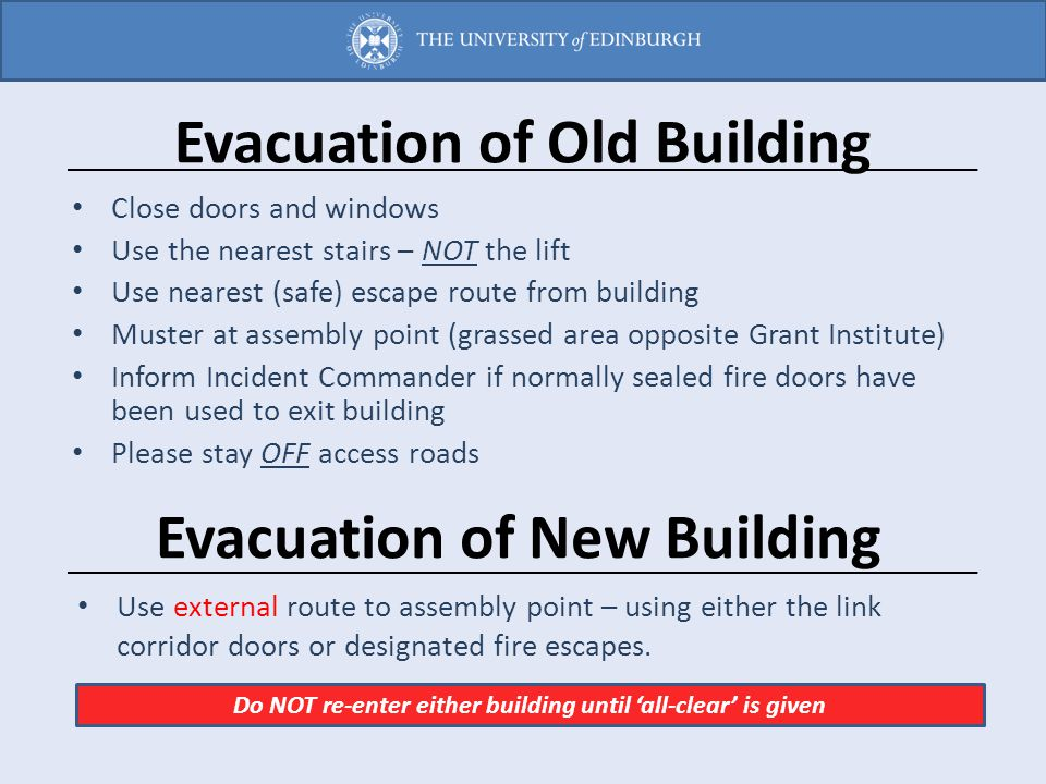 Evacuation of Old Building Close doors and windows Use the nearest stairs – NOT the lift Use nearest (safe) escape route from building Muster at assem