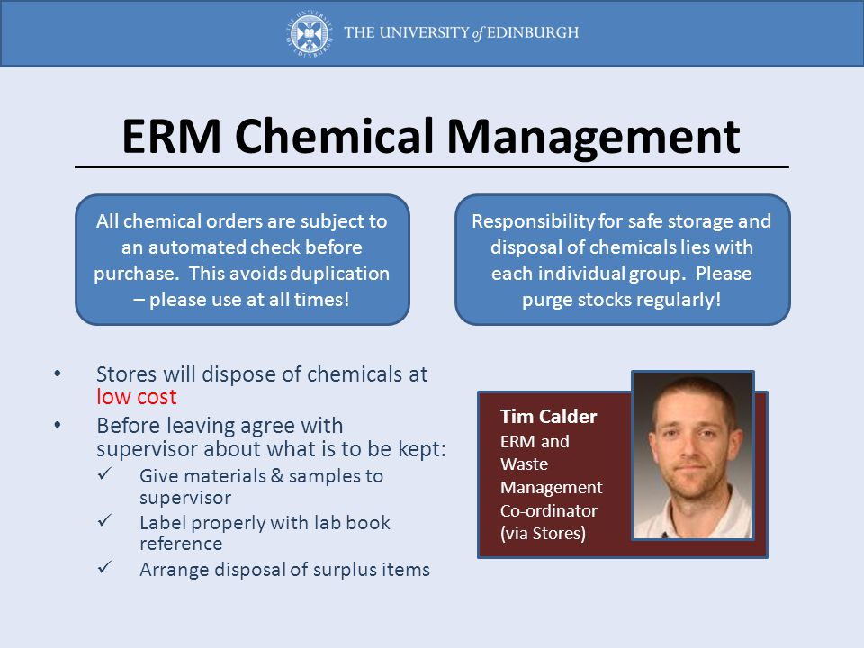ERM Chemical Management Stores will dispose of chemicals at low cost Before leaving agree with supervisor about what is to be kept: Give materials & s