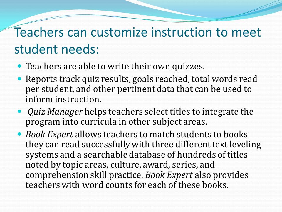 Teachers can customize instruction to meet student needs: Teachers are able to write their own quizzes.