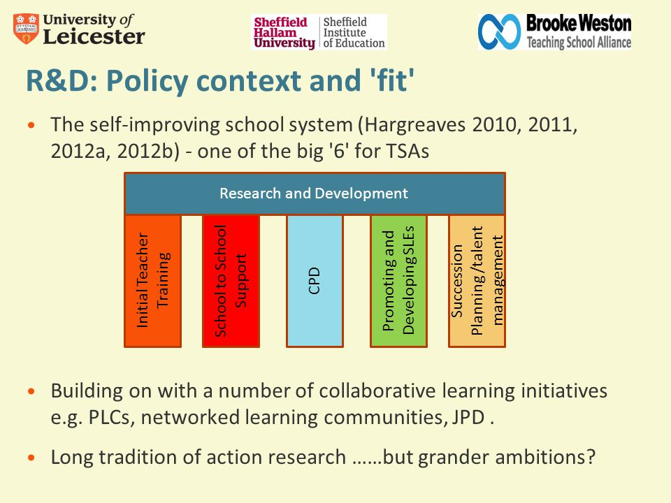 Challenges: Emerging relationships School perspective Time to meet, represent the Alliance, balanced against teaching responsibilities Difficult to promote to teachers the value of R&D and the opportunities to work with HEIs Disappointing take-up and buy-in from teachers to access HEI- supported offers Running item to explore joint Masters provision but time and funding limiting teacher interest Succession planning University perspective Where does this activity fit with workload – as consultancy/core work.