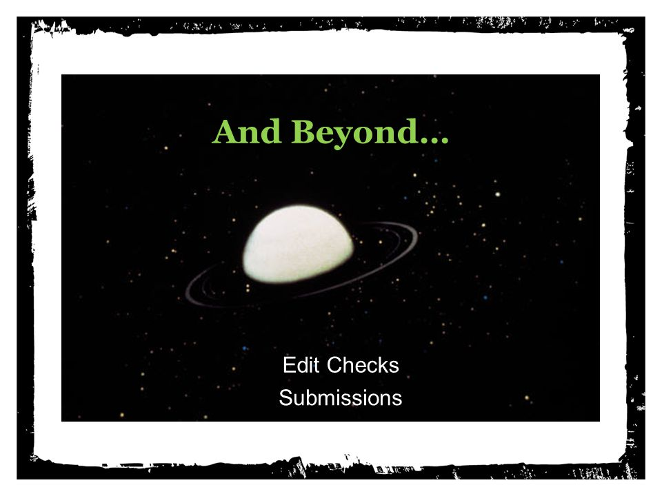 . And Beyond… Edit Checks Submissions