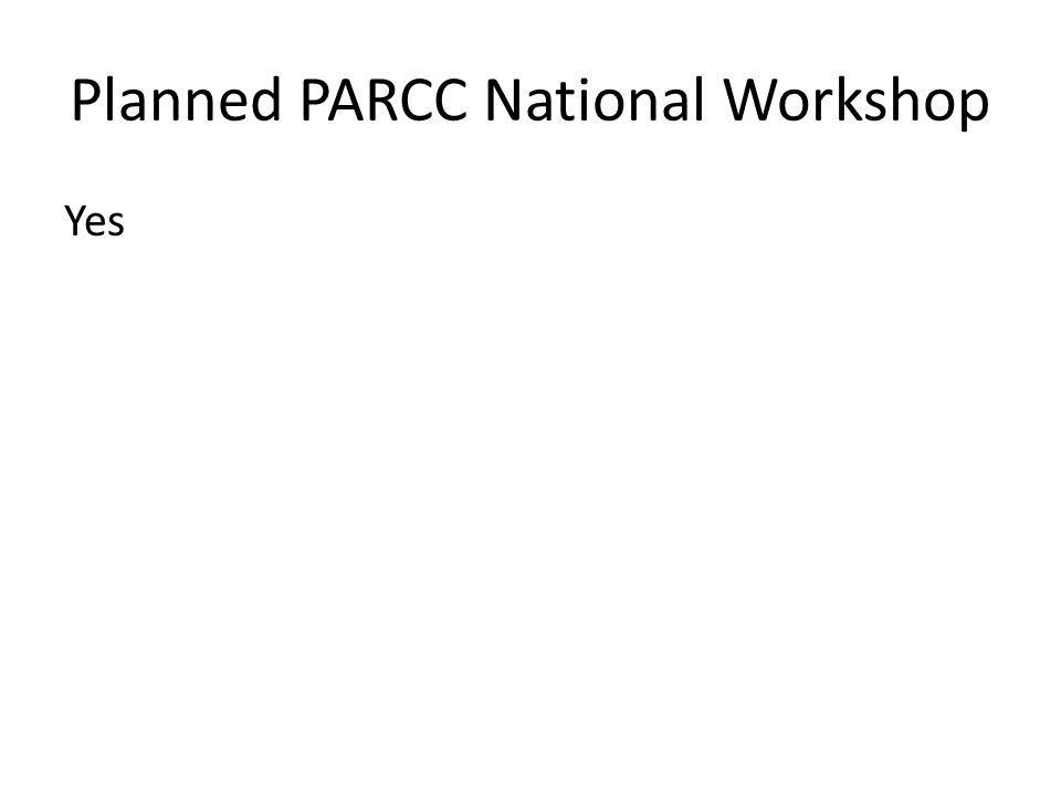 Planned PARCC National Workshop Yes