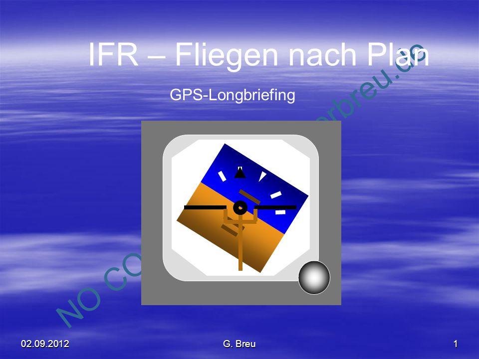 NO COPY – www.fliegerbreu.de 1 IFR – Fliegen nach Plan GPS-Longbriefing 02.09.2012G. Breu