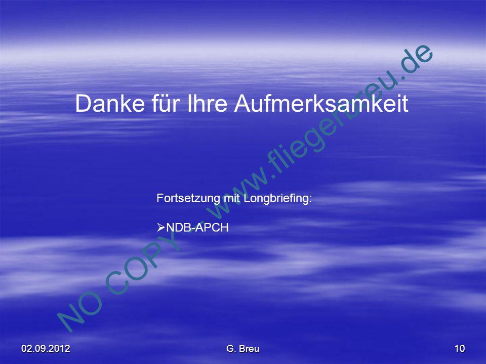 NO COPY – www.fliegerbreu.de 10 Danke für Ihre Aufmerksamkeit Fortsetzung mit Longbriefing:  NDB-APCH 02.09.2012G. Breu