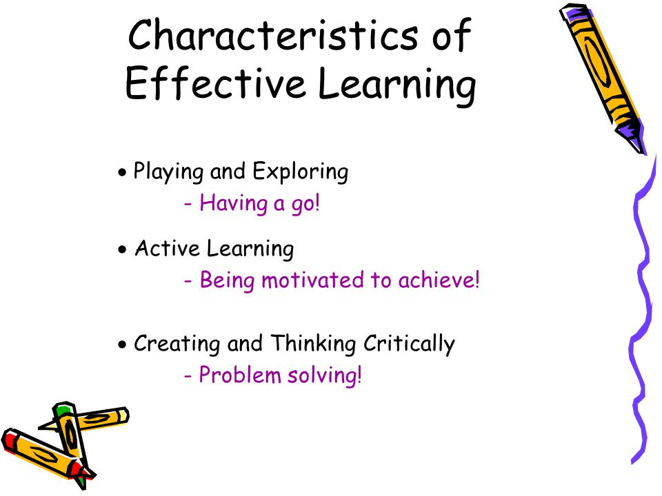 Characteristics of Effective Learning  Playing and Exploring - Having a go.