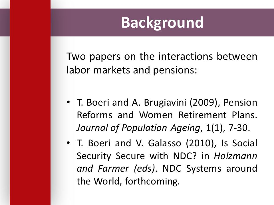 Background Two papers on the interactions between labor markets and pensions: T.