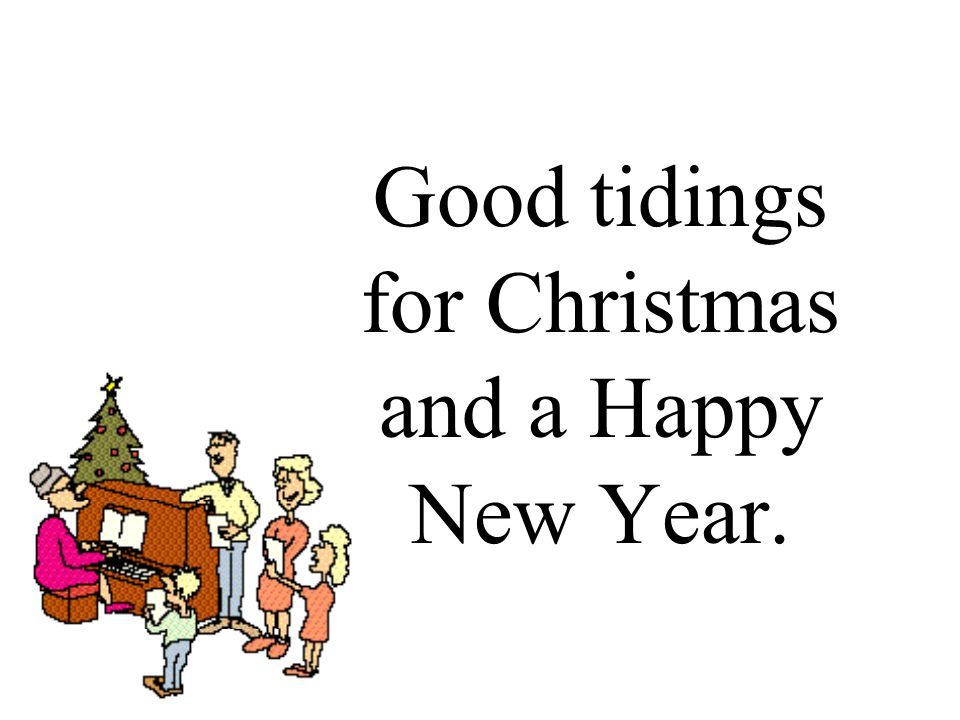 Good tidings for Christmas and a Happy New Year.