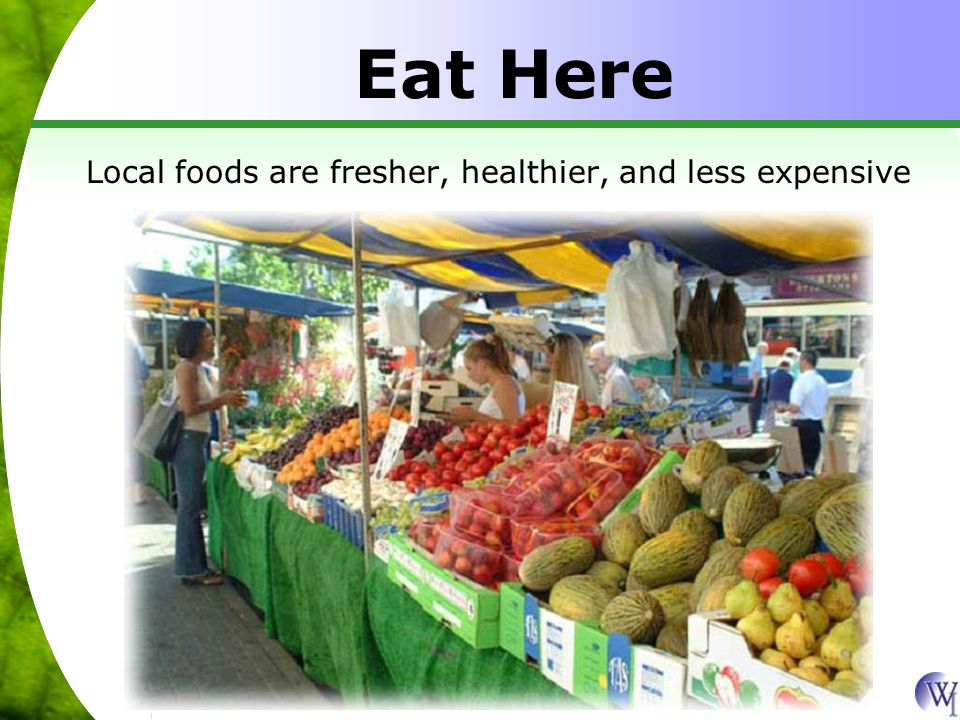 Eat Here Local foods are fresher, healthier, and less expensive